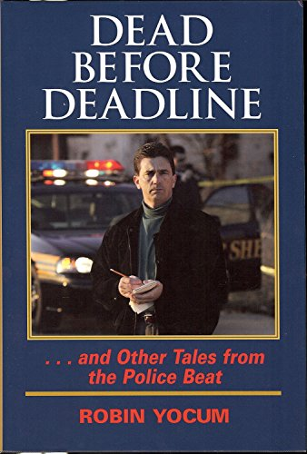 DEAD BEFORE DEADLINE and Other tales from the Police Beat