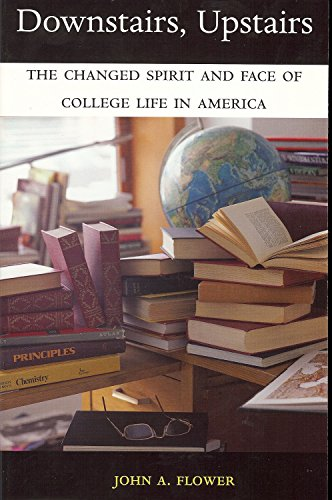 Downstairs, Upstairs: The Changed Spirit and face of College Life in America: Flower, John