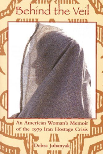 9781931968409: Behind The Veil: An American Woman's Memoir of the 1979 Iran Hostage Crisis (International, Political, & Economic History)