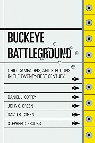 BUCKEYE BATTLEGROUND: Ohio, Campaigns, and Elections in: Coffey, Daniel J.