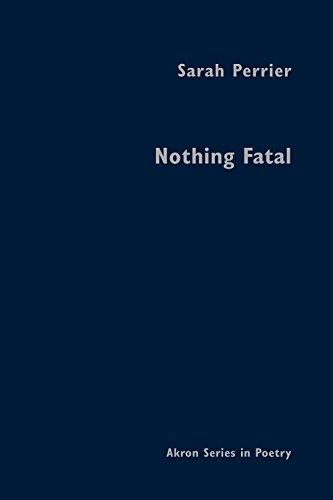 Nothing Fatal (Akron Series in Poetry): Perrier, Sarah