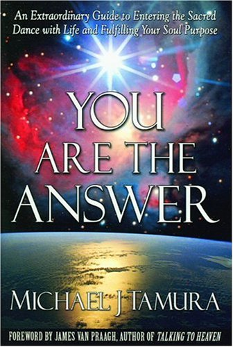 9781931977036: You Are the Answer: An Extraordinary Guide to Entering the Sacred Dance with Life and Fulfilling Your Soul Purpose