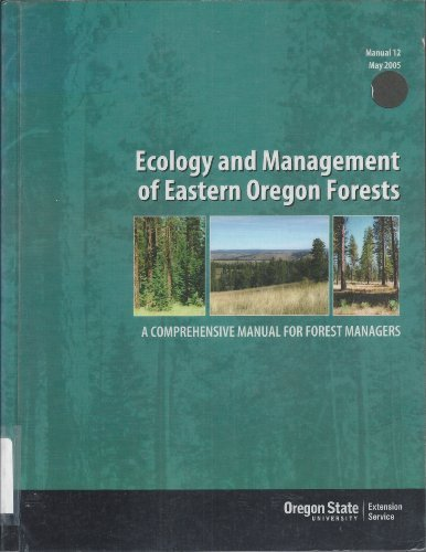 Ecology and Management of Eastern Oregon Forests: A Comprehensive Manual for Forest Manuals