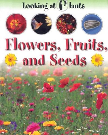 9781931983105: Flowers, Fruits, and Seeds (Looking at Plants)