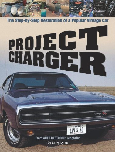 Project Charger: The Step-by-Step Restoration of a: Larry Lyles