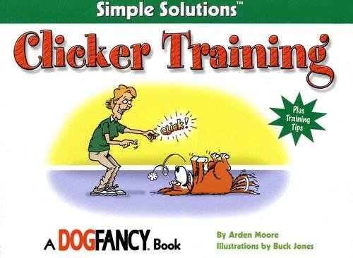 Clicker Training (Simple Solutions Series): Moore, Arden