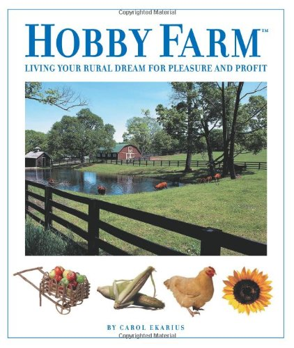 9781931993593: Hobby Farm: Living Your Rural Dream For Pleasure And Profit