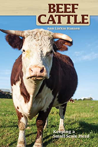 Beef Cattle: Keeping a Small-Scale Herd for Pleasure and Profit (Hobby Farms): Hansen, Ann Larkin