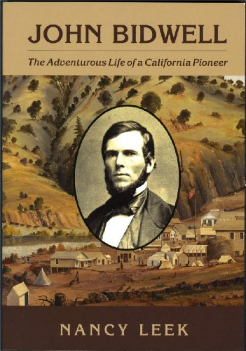 9781931994255: John Bidwell: The Adventurous Life of a California Pioneer