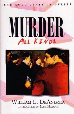 MURDER -- ALL KINDS (Crippen and Landau Lost Classics Ser.): DeAndrea, William L.