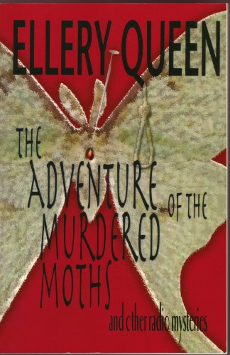The Adventure of the Murdered Moths: And Other Radio Mysteries: Queen, Ellery