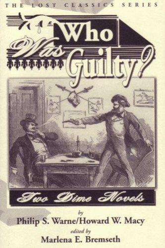 Who Was Guilty? Two Dime Novels: Philip S. Warne, Howard W. Macy, Marlena E. Bremseth, Deborah ...