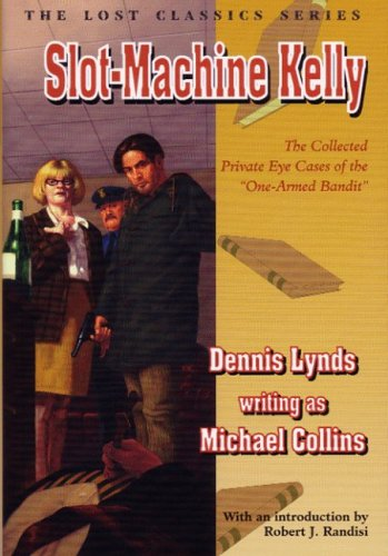 Slot-Machine Kelly: The Complete Private Eye Cases of the One-Armed Bandit (9781932009415) by Dennis Lynds; Michael Collins; Robert J. Randisi