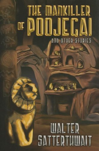 THE MANKILLER OF POOJEGAI AND OTHER STORIES: Satterthwait, Walter