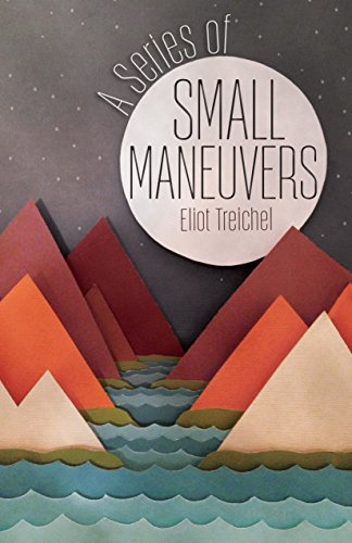 A Series of Small Maneuvers: Treichel, Eliot
