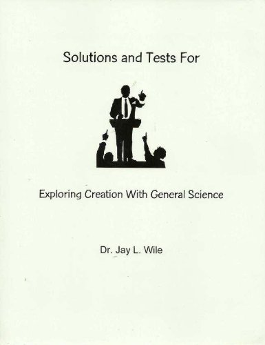 Solutions and Tests for Exploring Creation with: Dr. Jay L.