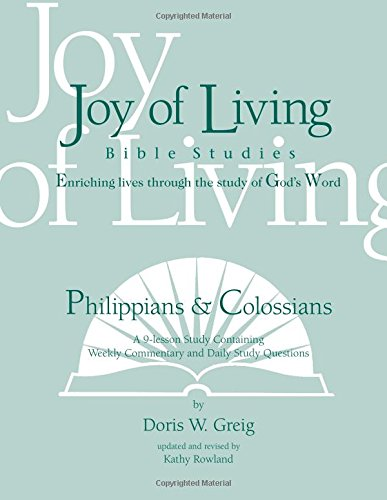 Philippians & Colossians (Joy of Living Bible Studies): Doris W. Greig; Kathy Rowland
