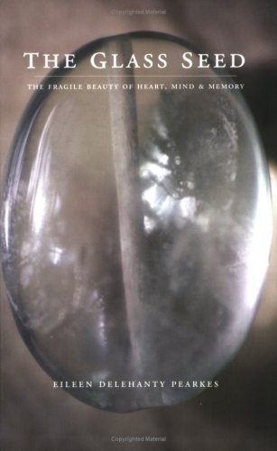 9781932018189: The Glass Seed: The Fragile Beauty of Heart, Mind and Memory