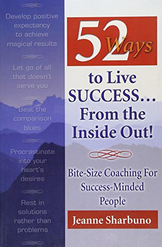 9781932021011: 52 Ways to Live Success...From the Inside Out! Bite-Size Coaching for Success-Minded People