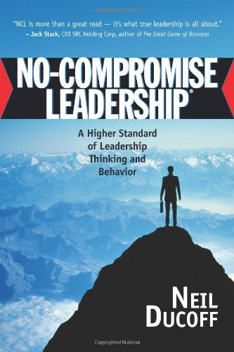 9781932021349: No-Compromise Leadership: A Higher Standard of Leadership Thinking and Behavior