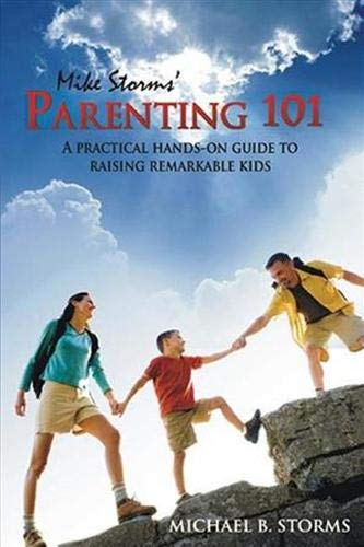 9781932021677: Mike Storms' Parenting 101: A Practical Hands-On Guide to Raising Remarkable Kids