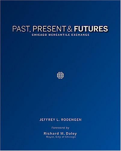 Past, Present & Futures: Chicago Mercantile Exchange: Jeffrey L. Rodengen