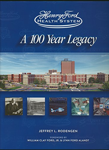 Henry Ford Health System: A 100 Year Legacy: Jeffrey L. Rodengen