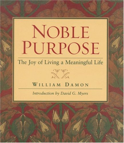 9781932031546: Noble Purpose: The Joy of Living a Meaningful Life