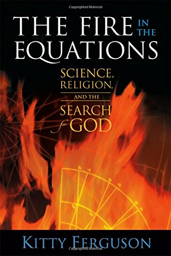 9781932031676: The Fire in the Equations: Science, Religion and the Search for God
