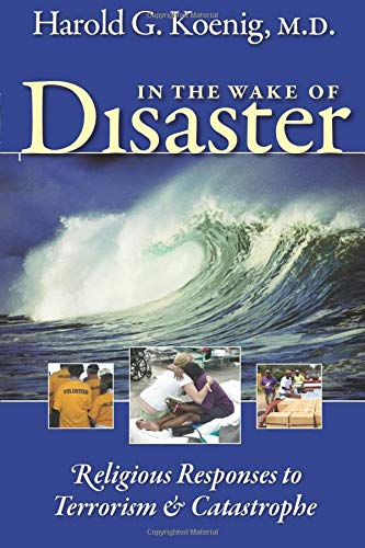 In the Wake of Disaster: Religious Responses to Terrorism and Catastrophe: Koenig, M.D. Harold G