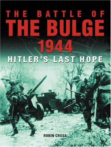 The Battle of the Bulge 1944. Hitler's Last Hope.: Cross,Robin.