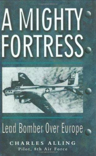 A Mighty Fortress: Lead Bomber over Europe (Signed)