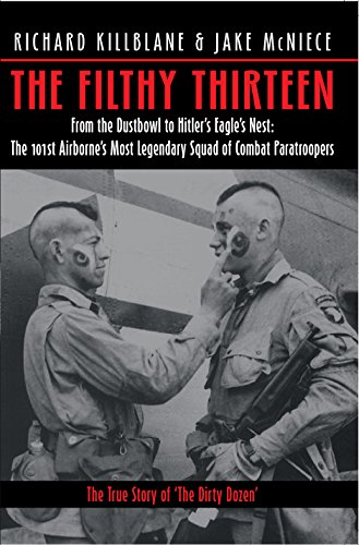 The Filthy Thirteen: From the Dustbowl to Hitler's Eagle's Nest: The True Story of the ...