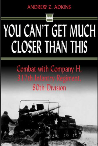 9781932033281: You Can't Get Much Closer Than This: Combat with Company H, 317th Infantry Regiment, 80th Division