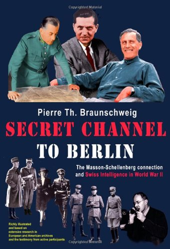 9781932033397: Secret Channel To Berlin: The Masson-Schellenberg Connection And Swiss Intelligence In World War II