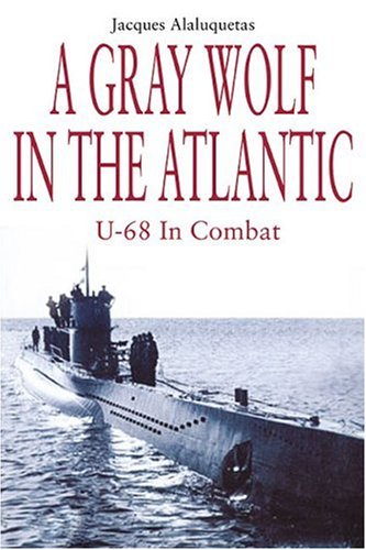 9781932033410: A GRAY WOLF IN THE ATLANTIC: U68 in Combat Off the American Coast