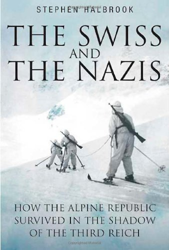 SWISS AND THE NAZIS, THE: Halbrook, Stephen P.