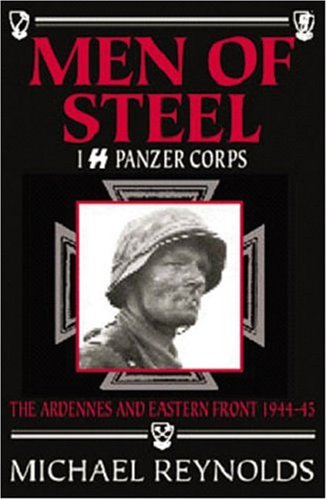 Men of Steel: 1st SS Panzer Corps 1944-45: Michael Reynolds