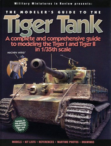9781932033786: The Modeler's Guide to the Tiger Tank: A Complete and Comprehensive Guide to Modeling the Tiger I and Tiger II in 1/35th Scale