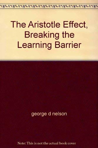 9781932044027: The Aristotle Effect, Breaking the Learning Barrier