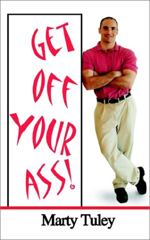 Get Off Your Ass!: Tuley, Marty