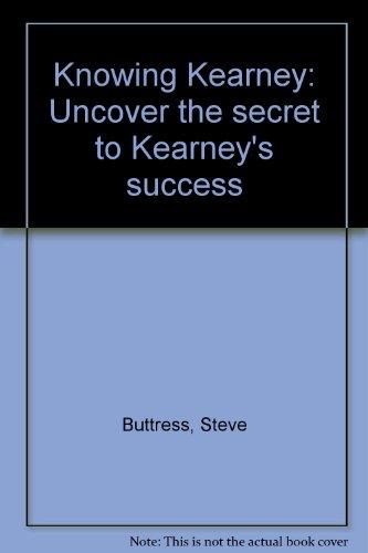 9781932047998: Knowing Kearney: Uncover the secret to Kearney's success