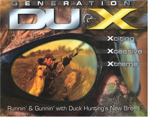 9781932052237: Generation Dux: Runnin' and Gunnin' With Duck Hunting's New Breed