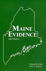Maine Evidence (6th Edition): Peter L. Murray;