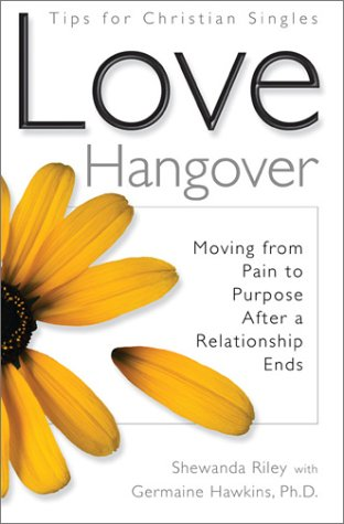 Love Hangover: Moving from Pain to Purpose After a Relationship Ends: Riley, Shewanda; Hawkins, ...
