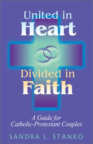 United in Heart, Divided in Faith: A: Sandra L. Stanko