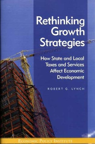 9781932066074: Rethinking Growth Strategies: How State and Local Taxes and Services Affect Economic Development