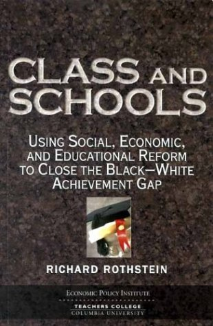 9781932066098: Class and Schools: Using Social, Economic, and Educational Reform to Close the Black-White Achievement Gap