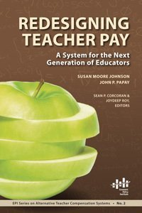 Redesigning Teacher Pay: A System for the: Johnson, Susan Moore,