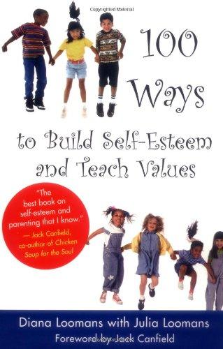 100 Ways to Build Self-Esteem and Teach Values: Loomans, Diane